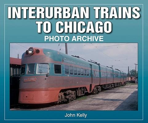 Interurban Trains to Chicago By Kelly, John
